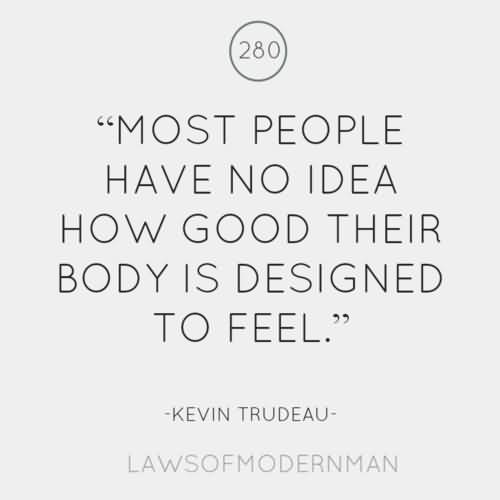 body-quote-most-people-have-no-idea-how-good-their-body-is-designed-to-feel-kevin-trudeau.jpg