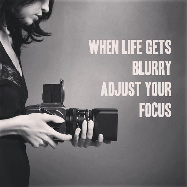 when-life-gets-blurry-adjust-your-focus-quote-1.jpg